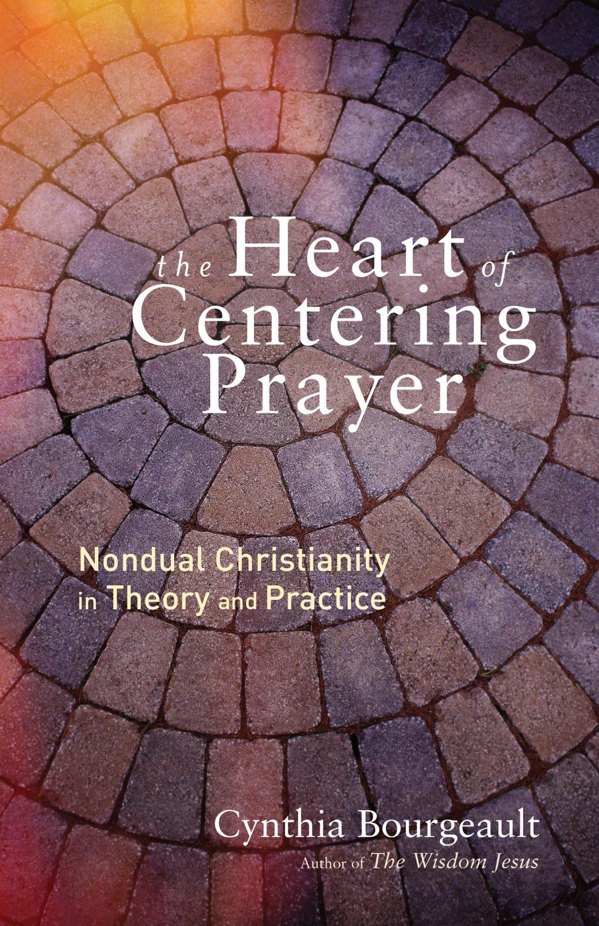 Cynthia Bourgeault: Das Herz des ZentrierendenGebets
